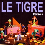 LE TIGRE - Remixes