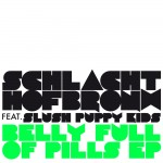 Schlachthofbronx feat. Slush Puppie Kids - Belly Full Of Pills EP
