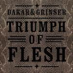 DAKAR&GRINSER - Triumph of Flesh